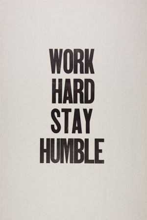 work hard stay humble # quotes