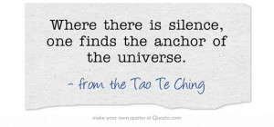 ... silence, one finds the anchor of the universe.
