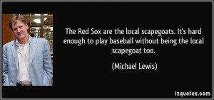 ... play baseball without being the local scapegoat too. - Michael Lewis