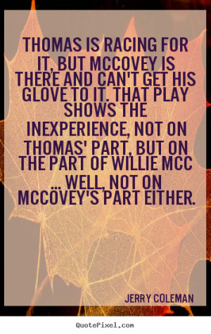 Love quotes - Thomas is racing for it, but mccovey is there and can't ...