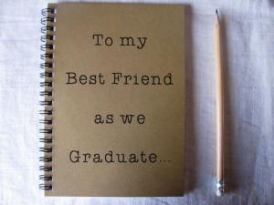 To my Best Friend as we Graduate... - 5 x 7 journal. $6.00, via Etsy.
