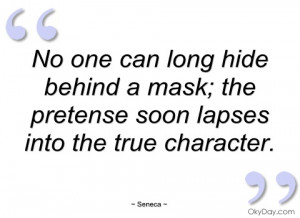 no one can long hide behind a mask seneca