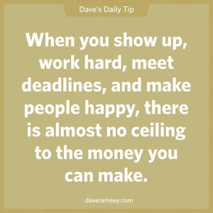 When You Show Up Work Hard Meet Deadlines And Make People Happy - Show ...