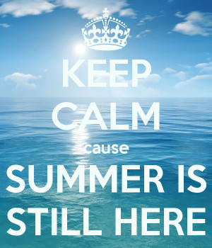 ... summer is here now keep calm summer is almost here or summer is here