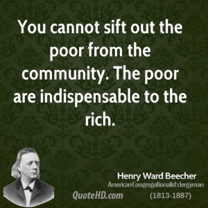 You cannot sift out the poor from the community. The poor are ...