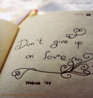 Don't give up on love~