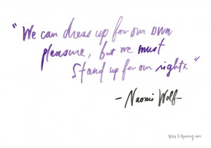 ... for our own pleasure, but we must stand up for our rights - Naomi Wolf