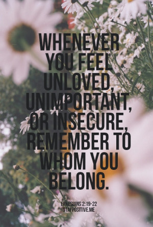 ... , or insecure, remember to whom you belong. Ephesians 2:19-22