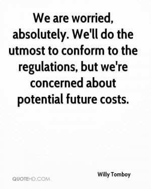 We are worried, absolutely. We'll do the utmost to conform to the ...