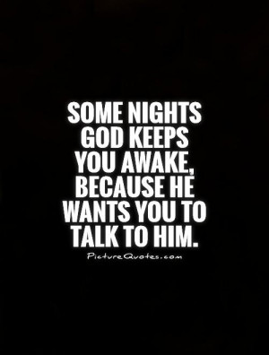 ... keeps you awake, because He wants you to talk to Him Picture Quote #1