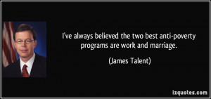 ve always believed the two best anti-poverty programs are work and ...
