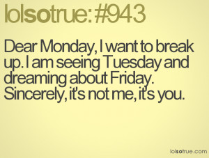 Dear Monday, I want to break up. I am seeing Tuesday and dreaming ...