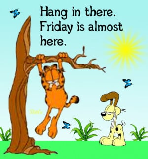 Hang in there it's almost Friday