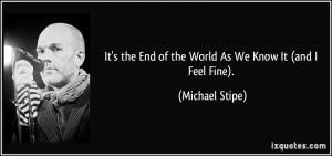 It's the End of the World As We Know It (and I Feel Fine). - Michael ...