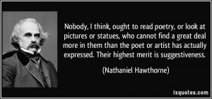 read poetry, or look at pictures or statues, who cannot find a great ...