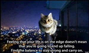 Feeling that your life is on the edge doesn't mean that you're going ...