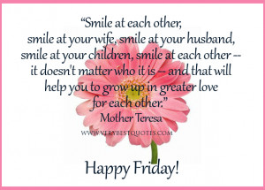 Good Morning Friday Quoets, Smile at each other quotes, Mother Teresa ...
