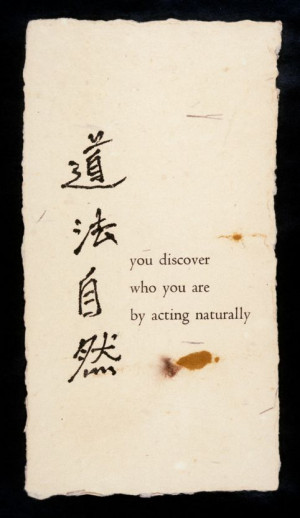"""You discover who you are by acting naturally"""""""
