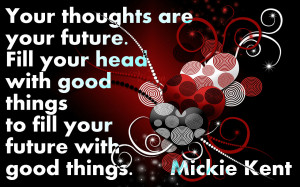 ... with Good things to Fill Your Future With Good Things ~ Life Quote
