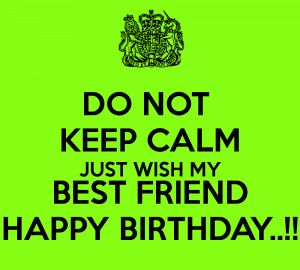 Happy Birthday Wishes Best Friend Images Keep calm and wish best ...