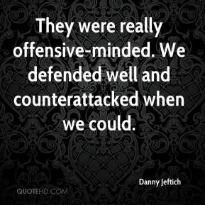 Danny Jeftich - They were really offensive-minded. We defended well ...