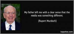 My father left me with a clear sense that the media was something ...