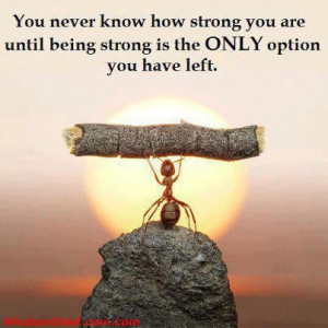 ... Strong You Are Until Being Strong Is The Only Choice You Have Quote