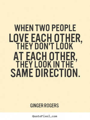 Quote about love - When two people love each other, they don't look at ...