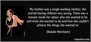 My mother was a single working mother; she started having children ...