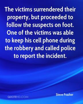 the robbery and called police to report the incident Steve Frasher