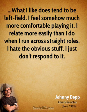 What I like does tend to be left-field. I feel somehow much more ...