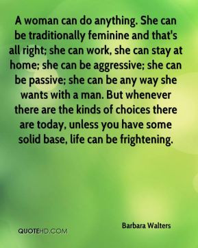Barbara Walters - A woman can do anything. She can be traditionally ...
