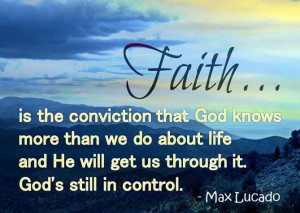 ... life and He will get us through it. God's still in control. Max Lucado