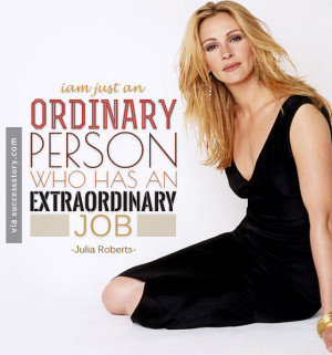 just an ordinary person who has an extraordinary job.
