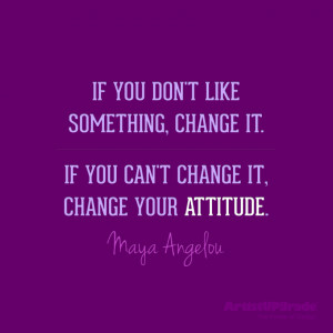 "... change it, change your attitude."" — Maya Angelou #quote #change"
