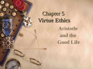 virtue ethics aristotle virtue ethics aristotle and the good life
