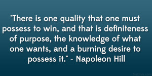 "... one wants, and a burning desire to possess it."" – Napoleon Hill"