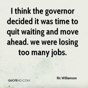 Ric Williamson - I think the governor decided it was time to quit ...