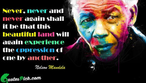 Never Never Never Again Quote by Nelson Mandela @ Quotespick.com