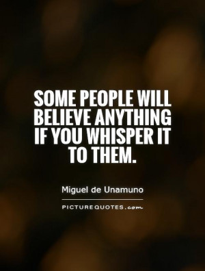 ... will believe anything if you whisper it to them. Picture Quote #1