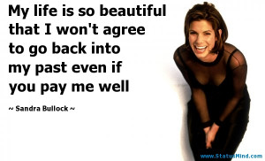 ... past even if you pay me well - Sandra Bullock Quotes - StatusMind.com