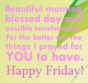 Friday Quotes – Beautiful morning, blessed day and possible ...