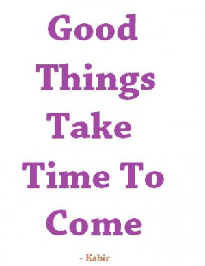 Good Things take time #quote #dayquote