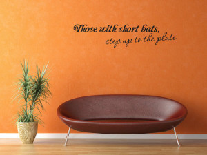 ... with short bats, step up to the plate Vinyl Wall Decal Quotes (v371