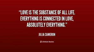 Love is the substance of all life. Everything is connected in love ...