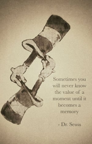 with most Dr. Seuss quotes but this one is good. Learning to cherish ...
