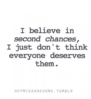 believe in second chances, I just don't think everyone deserves ...