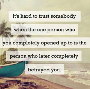... learned that you can't completely trust anyone.. I feel so betrayed