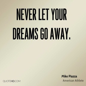 Mike Piazza - Never let your dreams go away.