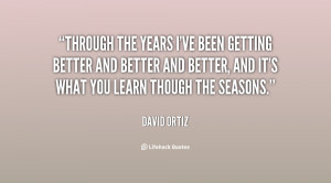 quote-David-Ortiz-through-the-years-ive-been-getting-better-96781.png